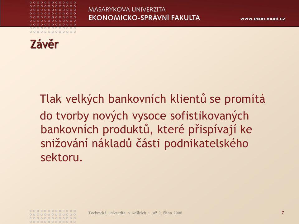 www.econ.muni.cz Technická univerzita v Košicích 1. až 3. října 20087 Závěr Tlak velkých bankovních klientů se promítá do tvorby nových vysoce sofisti