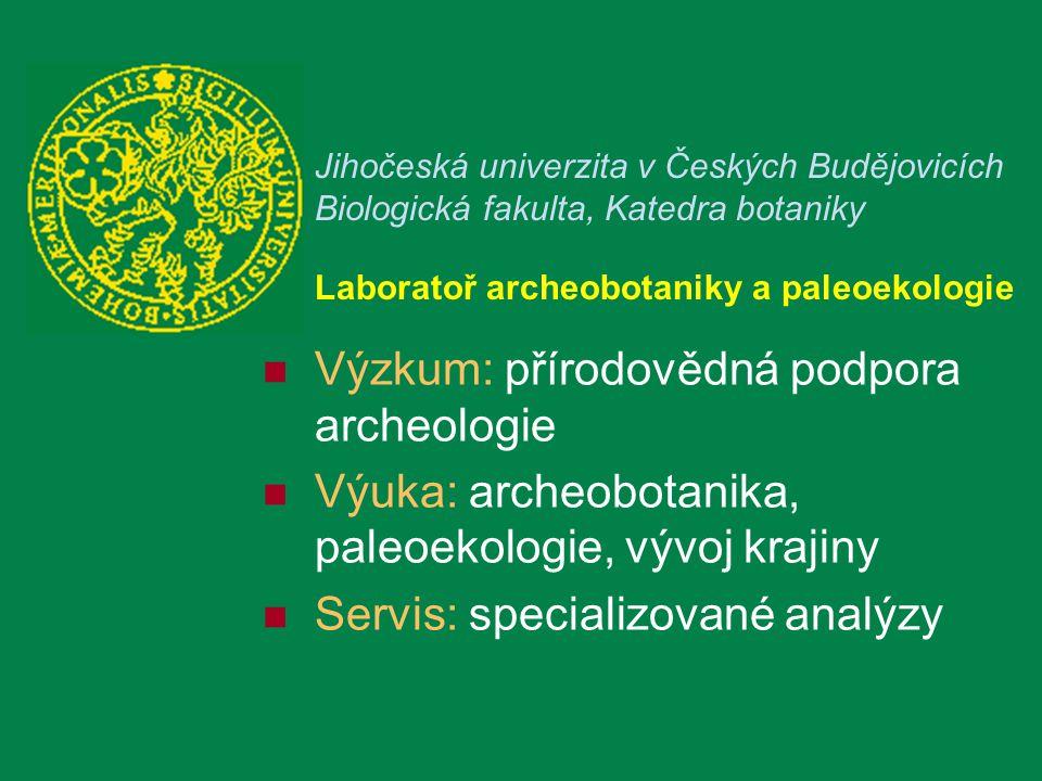 Výzkum: přírodovědná podpora archeologie Výuka: archeobotanika, paleoekologie, vývoj krajiny Servis: specializované analýzy Jihočeská univerzita v Čes