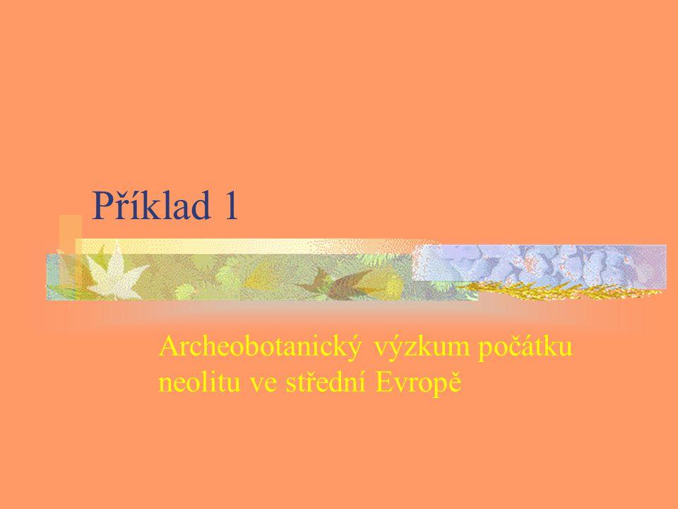 Příklad 1 Archeobotanický výzkum počátku neolitu ve střední Evropě
