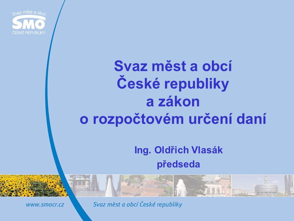 Svaz měst a obcí České republiky a zákon o rozpočtovém určení daní Ing. Oldřich Vlasák předseda
