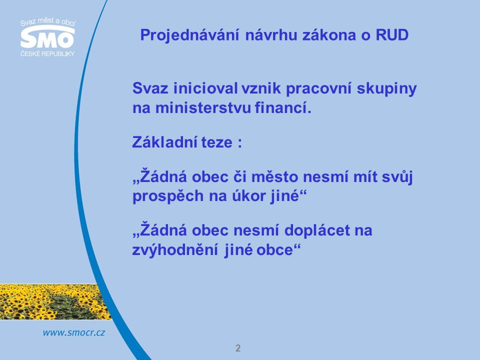 2 Projednávání návrhu zákona o RUD Svaz inicioval vznik pracovní skupiny na ministerstvu financí.