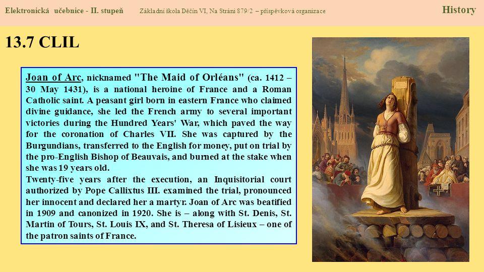 13.7 CLIL Elektronická učebnice - II. stupeň Základní škola Děčín VI, Na Stráni 879/2 – příspěvková organizace History Joan of Arc, nicknamed