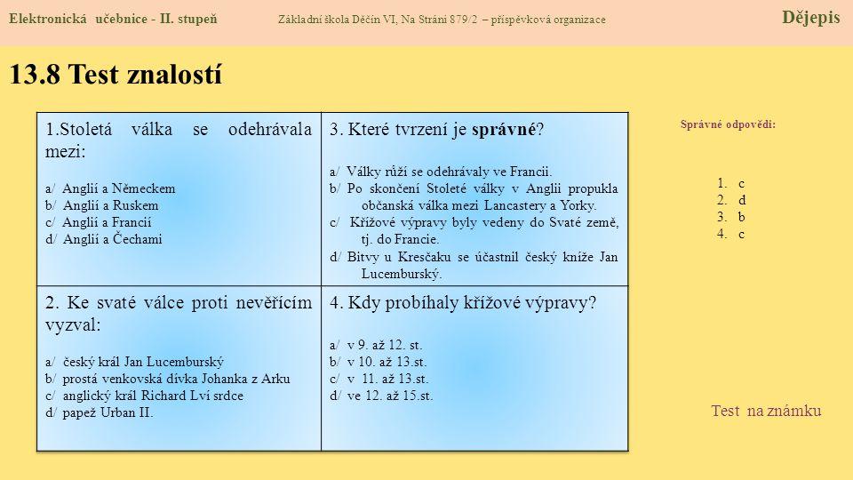 13.8 Test znalostí Správné odpovědi: 1.c 2.d 3.b 4.c Test na známku Elektronická učebnice - II. stupeň Základní škola Děčín VI, Na Stráni 879/2 – přís