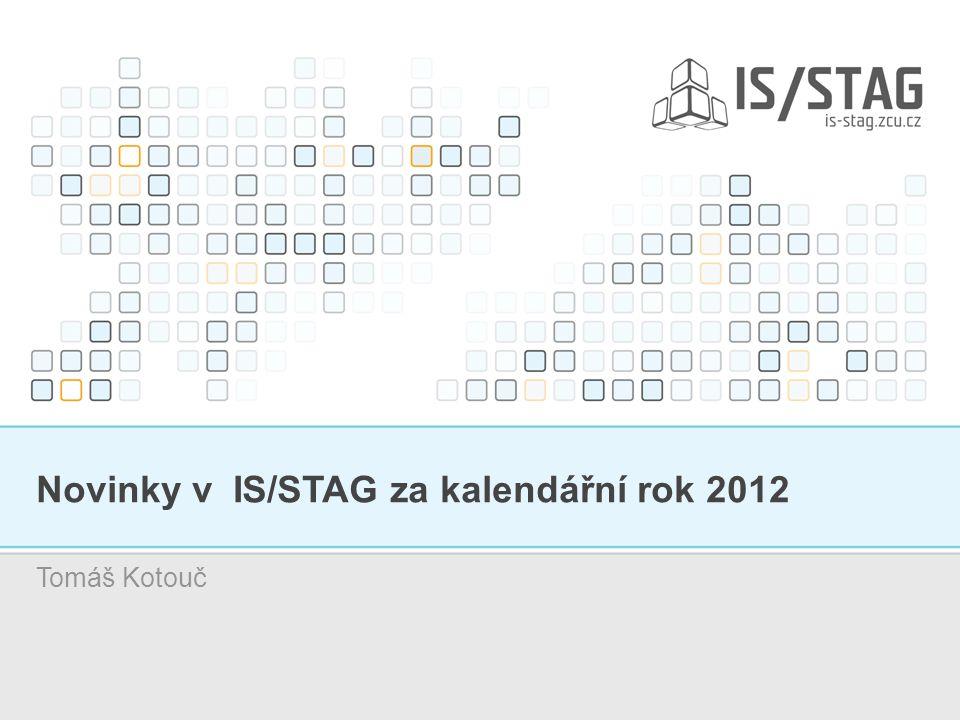 Novinky v IS/STAG za kalendářní rok 2012 Tomáš Kotouč