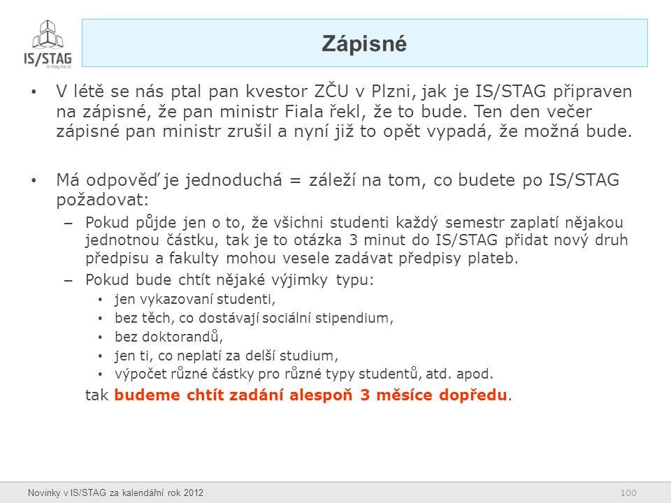 100 Novinky v IS/STAG za kalendářní rok 2012 Zápisné V létě se nás ptal pan kvestor ZČU v Plzni, jak je IS/STAG připraven na zápisné, že pan ministr F