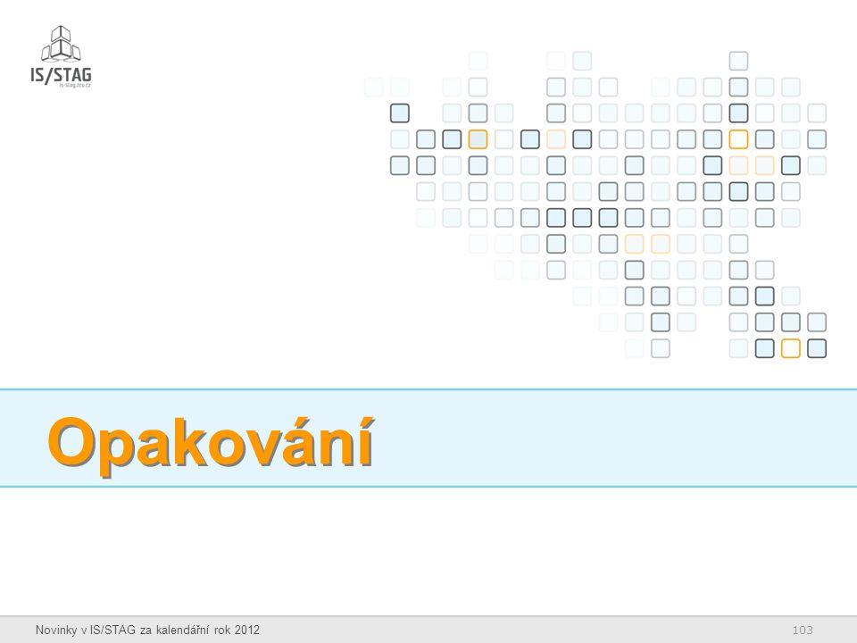 103 Novinky v IS/STAG za kalendářní rok 2012 Opakování
