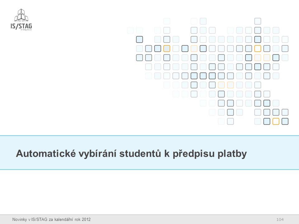 104 Novinky v IS/STAG za kalendářní rok 2012 Automatické vybírání studentů k předpisu platby