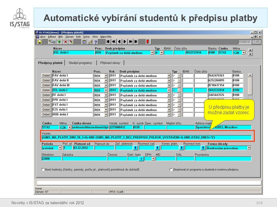 105 Novinky v IS/STAG za kalendářní rok 2012 Automatické vybírání studentů k předpisu platby U předpisu platby je možné zadat vzorec.