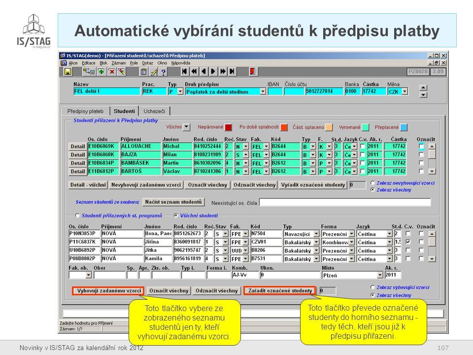 107 Novinky v IS/STAG za kalendářní rok 2012 Automatické vybírání studentů k předpisu platby Toto tlačítko vybere ze zobrazeného seznamu studentů jen