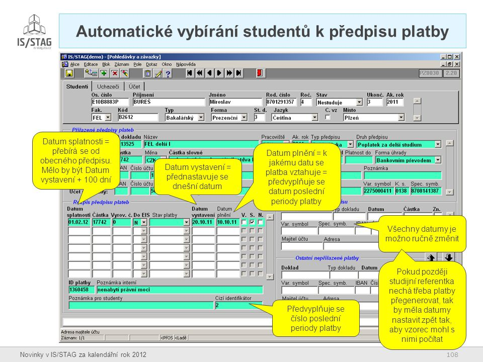108 Novinky v IS/STAG za kalendářní rok 2012 Automatické vybírání studentů k předpisu platby Datum vystavení = přednastavuje se dnešní datum Datum spl