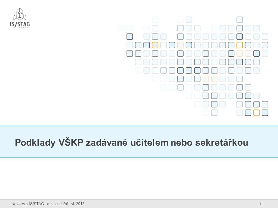 11 Novinky v IS/STAG za kalendářní rok 2012 Podklady VŠKP zadávané učitelem nebo sekretářkou