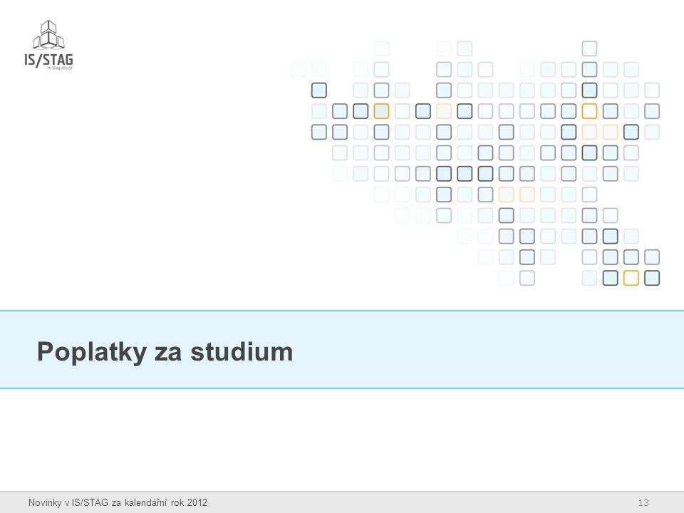 13 Novinky v IS/STAG za kalendářní rok 2012 Poplatky za studium