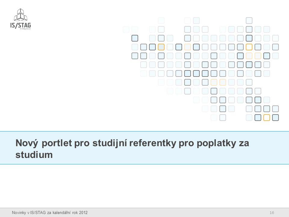 16 Novinky v IS/STAG za kalendářní rok 2012 Nový portlet pro studijní referentky pro poplatky za studium