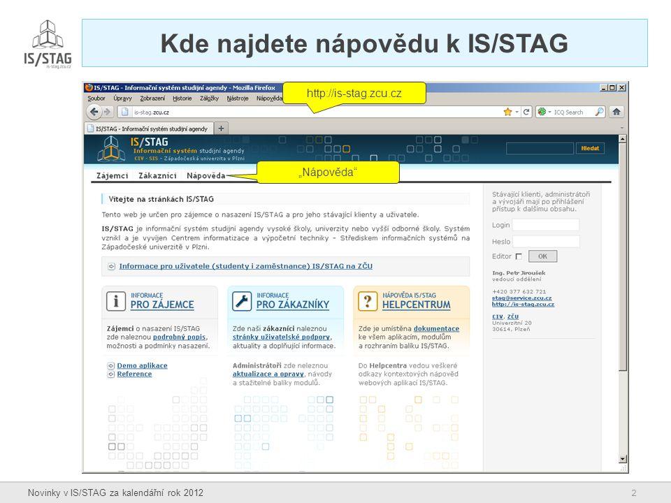 """2 Novinky v IS/STAG za kalendářní rok 2012 Kde najdete nápovědu k IS/STAG http://is-stag.zcu.cz """"Nápověda"""""""
