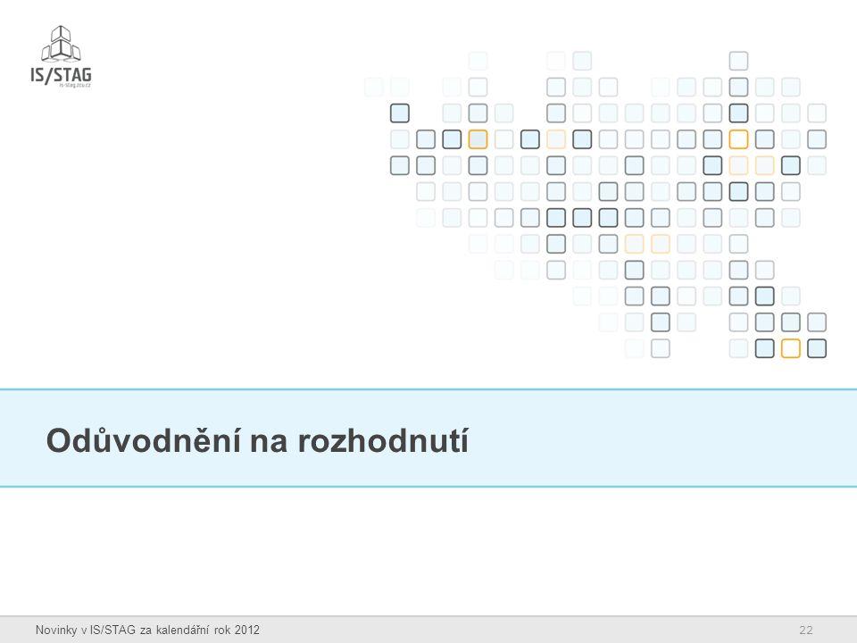 22 Novinky v IS/STAG za kalendářní rok 2012 Odůvodnění na rozhodnutí