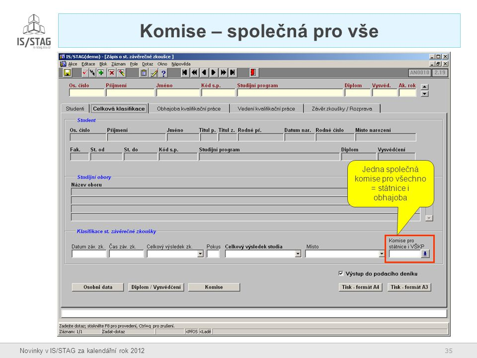 35 Novinky v IS/STAG za kalendářní rok 2012 Komise – společná pro vše Jedna společná komise pro všechno = státnice i obhajoba