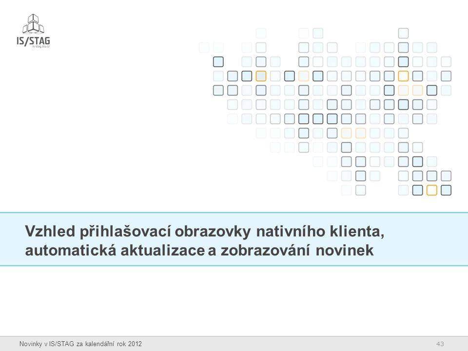 43 Novinky v IS/STAG za kalendářní rok 2012 Vzhled přihlašovací obrazovky nativního klienta, automatická aktualizace a zobrazování novinek