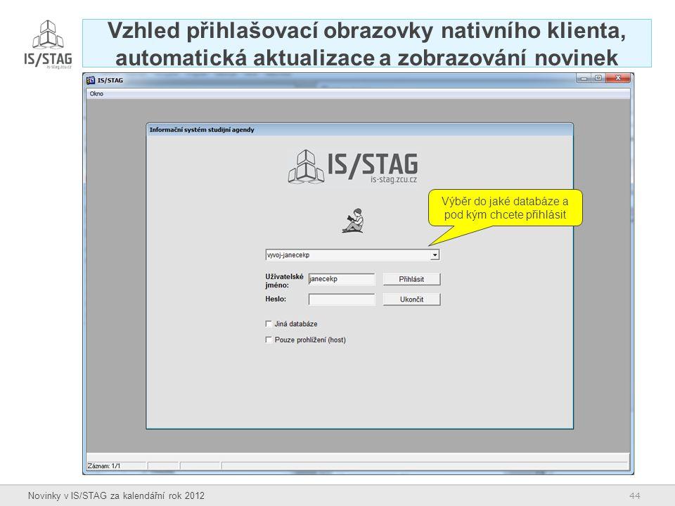 44 Novinky v IS/STAG za kalendářní rok 2012 Vzhled přihlašovací obrazovky nativního klienta, automatická aktualizace a zobrazování novinek Výběr do ja