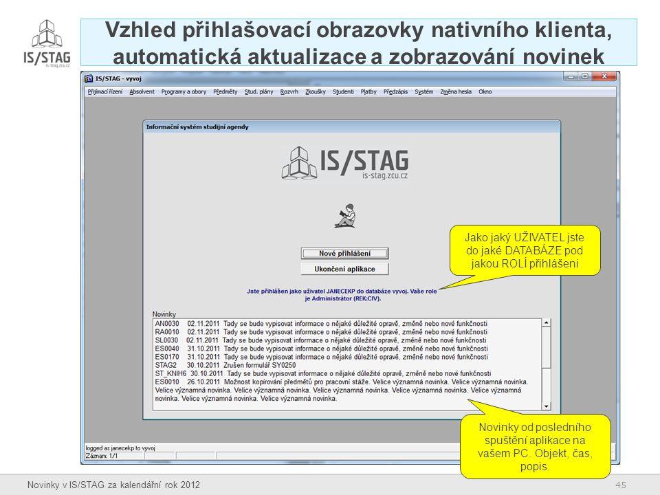 45 Novinky v IS/STAG za kalendářní rok 2012 Vzhled přihlašovací obrazovky nativního klienta, automatická aktualizace a zobrazování novinek Jako jaký U