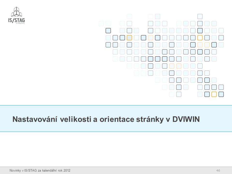 46 Novinky v IS/STAG za kalendářní rok 2012 Nastavování velikosti a orientace stránky v DVIWIN