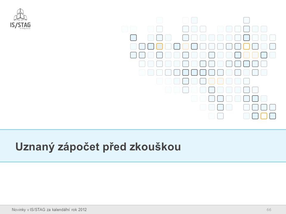 66 Novinky v IS/STAG za kalendářní rok 2012 Uznaný zápočet před zkouškou