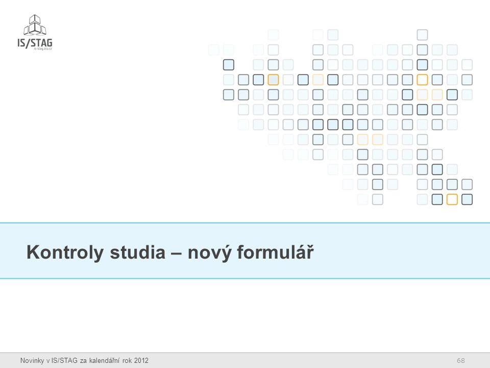 68 Novinky v IS/STAG za kalendářní rok 2012 Kontroly studia – nový formulář