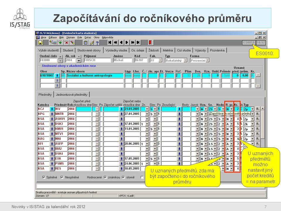 7 Novinky v IS/STAG za kalendářní rok 2012 Započítávání do ročníkového průměru U uznaných předmětů, zda má být započteno i do ročníkového průměru ES00