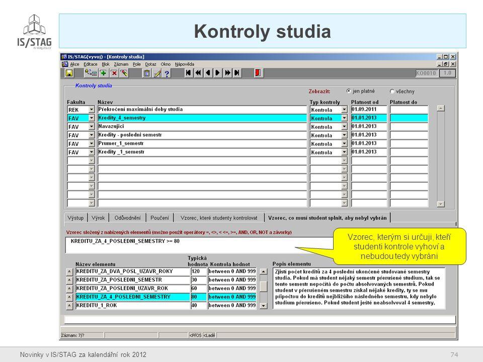 74 Novinky v IS/STAG za kalendářní rok 2012 Kontroly studia Vzorec, kterým si určuji, kteří studenti kontrole vyhoví a nebudou tedy vybráni