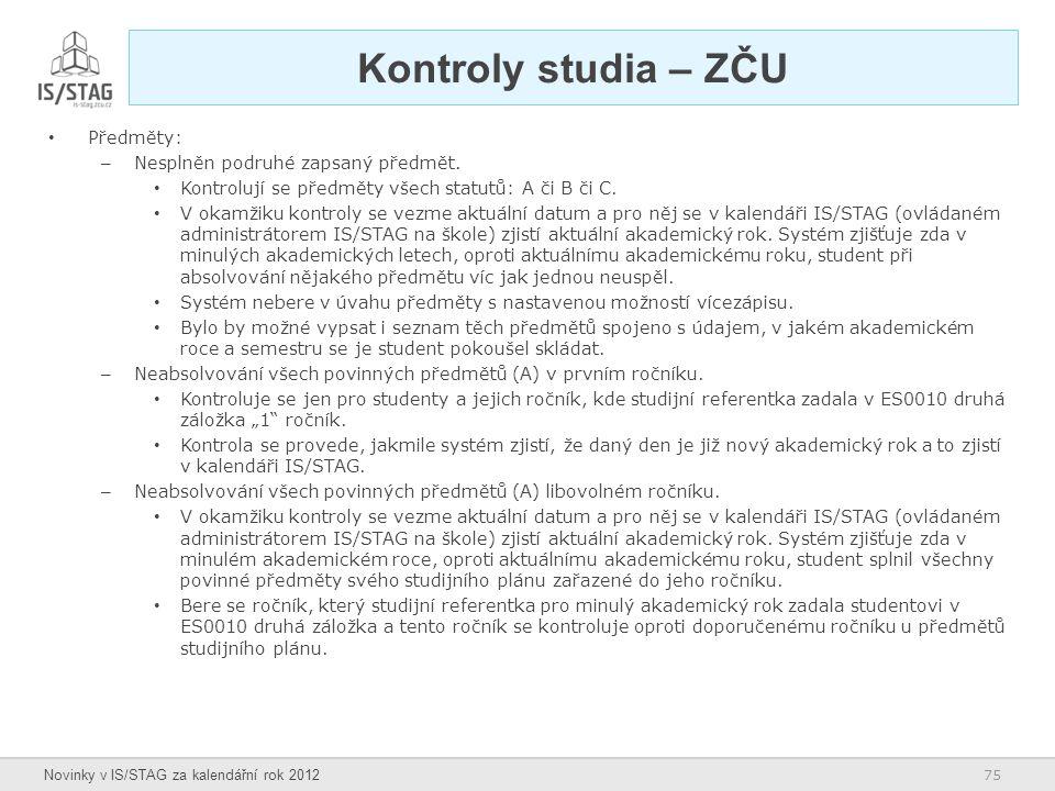 75 Novinky v IS/STAG za kalendářní rok 2012 Kontroly studia – ZČU Předměty: – Nesplněn podruhé zapsaný předmět. Kontrolují se předměty všech statutů: