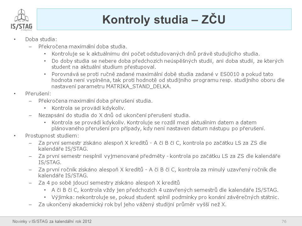 76 Novinky v IS/STAG za kalendářní rok 2012 Kontroly studia – ZČU Doba studia: – Překročena maximální doba studia. Kontroluje se k aktuálnímu dni poče