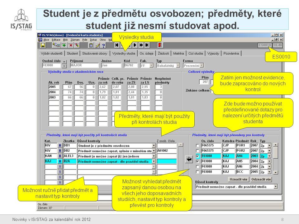 8 Novinky v IS/STAG za kalendářní rok 2012 Student je z předmětu osvobozen; předměty, které student již nesmí studovat apod. ES0010 Výsledky studia Př