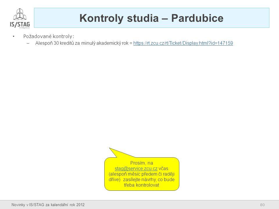 80 Novinky v IS/STAG za kalendářní rok 2012 Kontroly studia – Pardubice Požadované kontroly: –Alespoň 30 kreditů za minulý akademický rok = https://rt