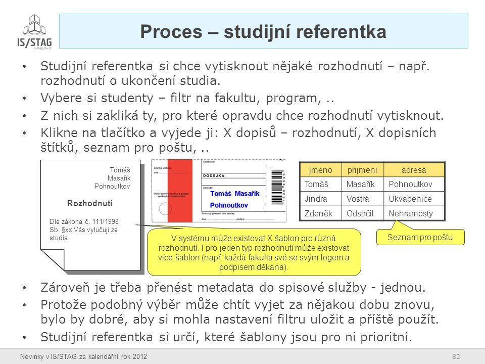 82 Novinky v IS/STAG za kalendářní rok 2012 Proces – studijní referentka Studijní referentka si chce vytisknout nějaké rozhodnutí – např. rozhodnutí o