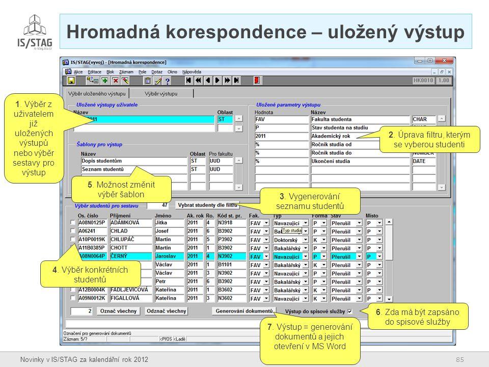 85 Novinky v IS/STAG za kalendářní rok 2012 Hromadná korespondence – uložený výstup 1. Výběr z uživatelem již uložených výstupů nebo výběr sestavy pro