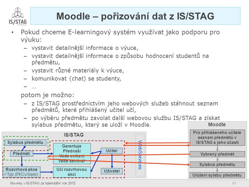 97 Novinky v IS/STAG za kalendářní rok 2012 IS/STAG Moodle – pořizování dat z IS/STAG Pokud chceme E-learningový systém využívat jako podporu pro výuk