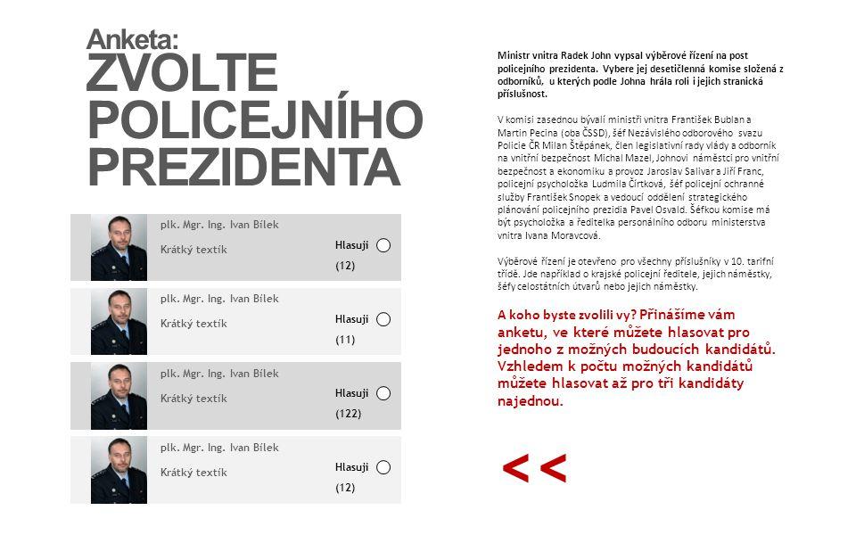 Anketa: ZVOLTE POLICEJNÍHO PREZIDENTA plk. Mgr. Ing. Ivan Bílek Krátký textík Ministr vnitra Radek John vypsal výběrové řízení na post policejního pre