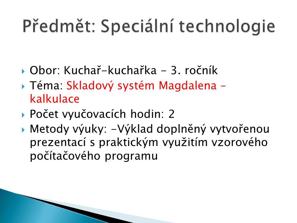  Obor: Kuchař-kuchařka - 3. ročník  Téma: Skladový systém Magdalena – kalkulace  Počet vyučovacích hodin: 2  Metody výuky: -Výklad doplněný vytvoř