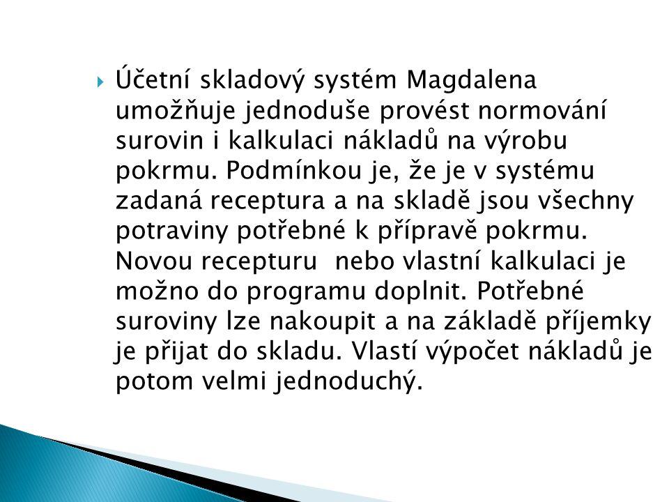  Účetní skladový systém Magdalena umožňuje jednoduše provést normování surovin i kalkulaci nákladů na výrobu pokrmu. Podmínkou je, že je v systému za