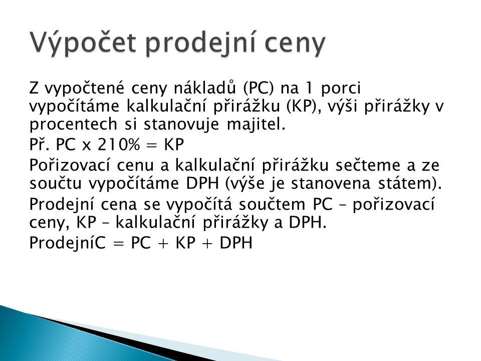 Z vypočtené ceny nákladů (PC) na 1 porci vypočítáme kalkulační přirážku (KP), výši přirážky v procentech si stanovuje majitel. Př. PC x 210% = KP Poři