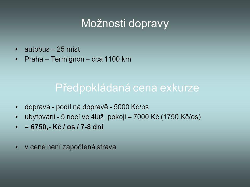 Možnosti dopravy autobus – 25 míst Praha – Termignon – cca 1100 km Předpokládaná cena exkurze doprava - podíl na dopravě - 5000 Kč/os ubytování - 5 no