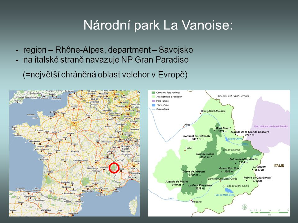 Národní park La Vanoise: - region – Rhône-Alpes, department – Savojsko - na italské straně navazuje NP Gran Paradiso (=největší chráněná oblast veleho