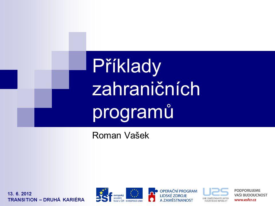 13. 6. 2012 TRANSITION – DRUHÁ KARIÉRA Příklady zahraničních programů Roman Vašek