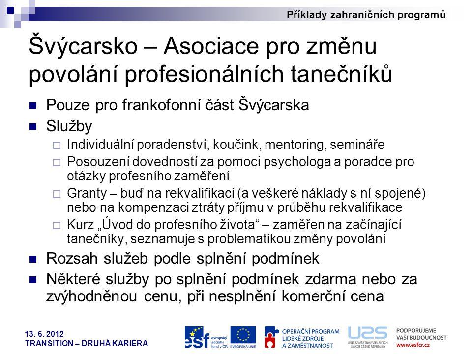 Příklady zahraničních programů 13. 6. 2012 TRANSITION – DRUHÁ KARIÉRA Švýcarsko – Asociace pro změnu povolání profesionálních tanečníků Pouze pro fran