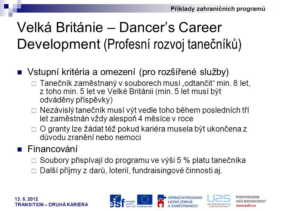Příklady zahraničních programů 13. 6. 2012 TRANSITION – DRUHÁ KARIÉRA Velká Británie – Dancer's Career Development (Profesní rozvoj tanečníků) Vstupní