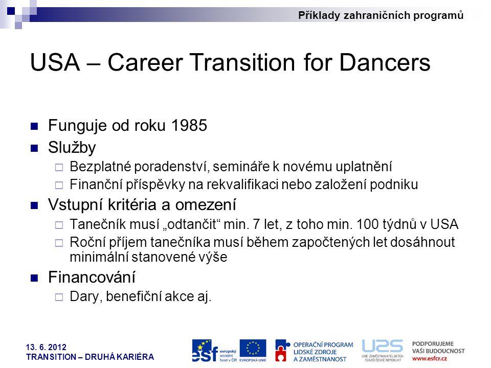 Příklady zahraničních programů 13. 6. 2012 TRANSITION – DRUHÁ KARIÉRA USA – Career Transition for Dancers Funguje od roku 1985 Služby  Bezplatné pora