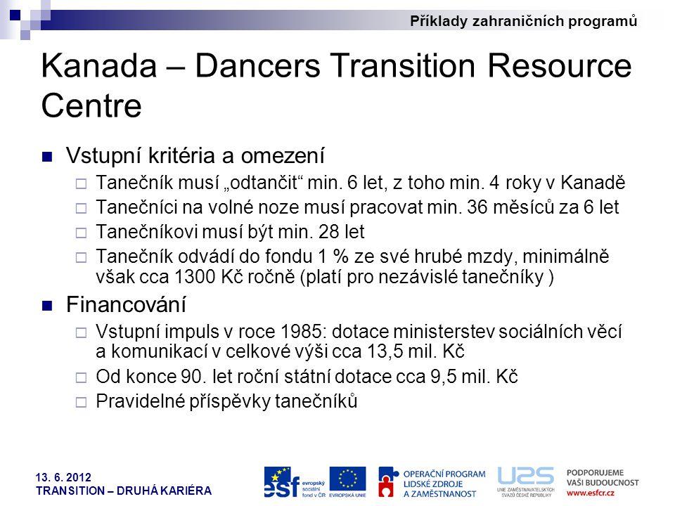 Příklady zahraničních programů 13. 6. 2012 TRANSITION – DRUHÁ KARIÉRA Kanada – Dancers Transition Resource Centre Vstupní kritéria a omezení  Taneční