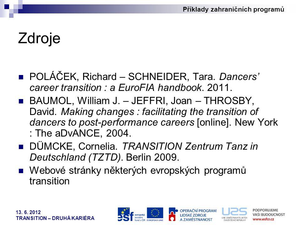 Příklady zahraničních programů 13. 6. 2012 TRANSITION – DRUHÁ KARIÉRA Zdroje POLÁČEK, Richard – SCHNEIDER, Tara. Dancers' career transition : a EuroFI