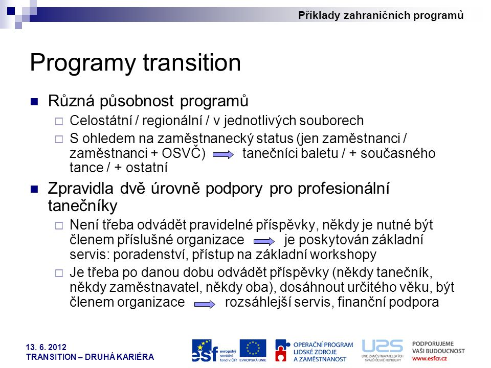 Příklady zahraničních programů 13. 6. 2012 TRANSITION – DRUHÁ KARIÉRA Programy transition Různá působnost programů  Celostátní / regionální / v jedno
