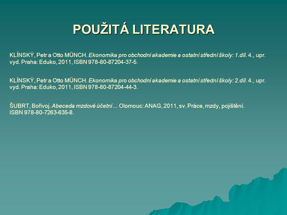 POUŽITÁ LITERATURA KLÍNSKÝ, Petr a Otto MÜNCH. Ekonomika pro obchodní akademie a ostatní střední školy: 1.díl. 4., upr. vyd. Praha: Eduko, 2011, ISBN