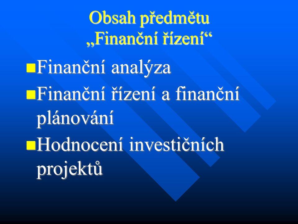 Literatura Ing.Josef Mrkvička: Finanční analýza, MF ČR, 1997 Ing.